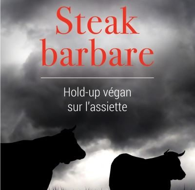 « Steak barbare – Hold-up végan sur l'assiette »
